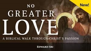 No Greater Love : A Biblical Walk Through Christ's Passion